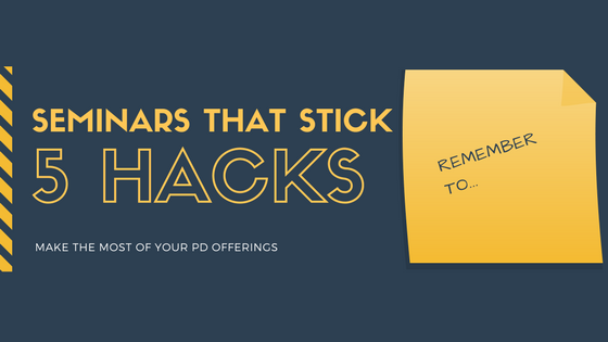 Five Hacks For Making Professional Learning Stick