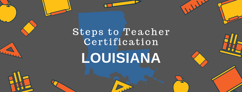 Steps to Louisiana Teacher Certification